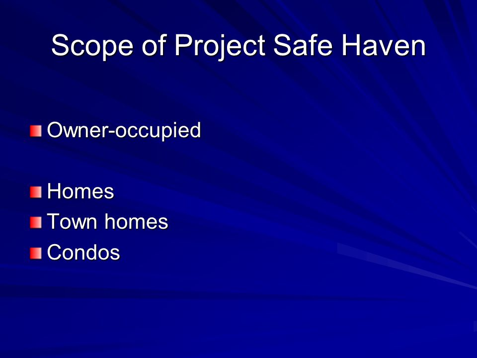 Scope of Project Safe Haven Owner-occupiedHomes Town homes Condos