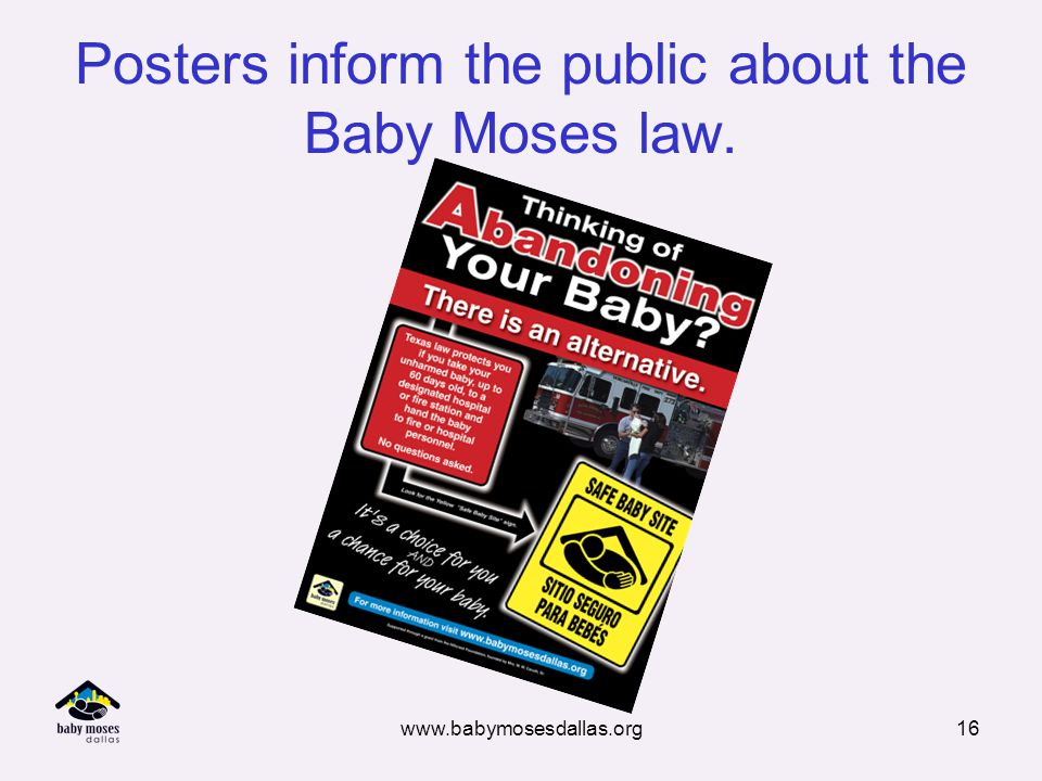 www.babymosesdallas.org16 Posters inform the public about the Baby Moses law.
