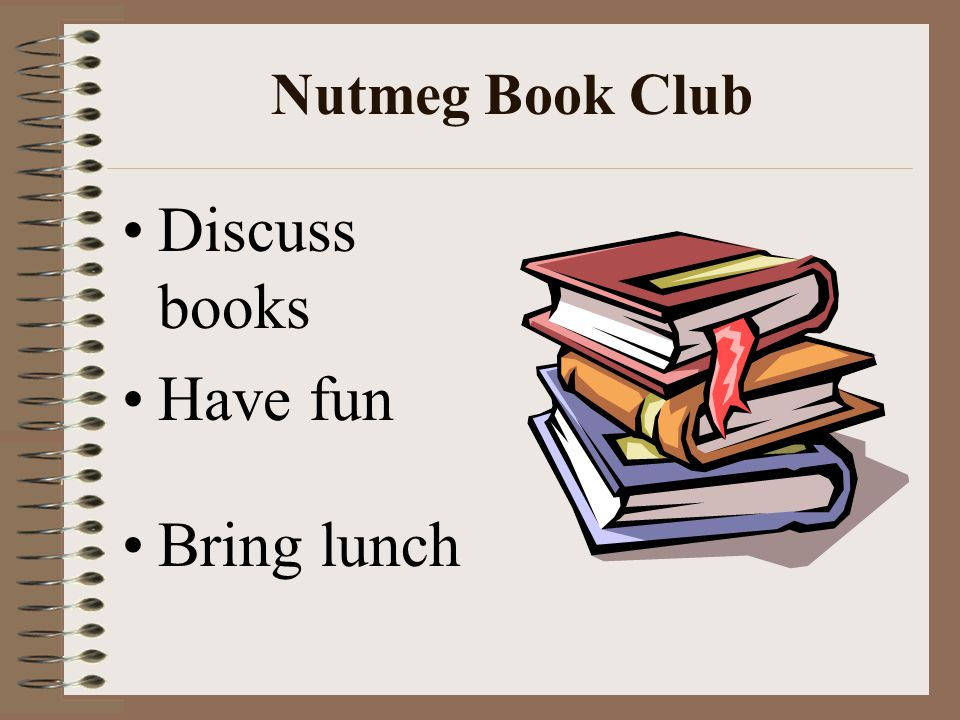 Nutmeg Book Club Discuss books Have fun Bring lunch