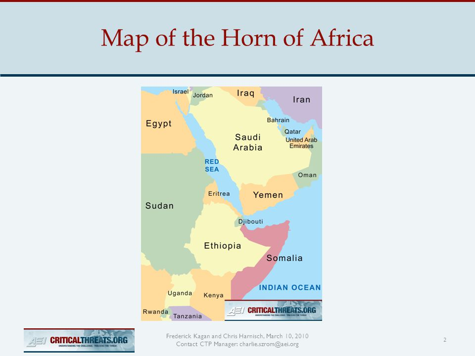 Map of the Horn of Africa 2 Frederick Kagan and Chris Harnisch, March 10, 2010 Contact CTP Manager: charlie.szrom@aei.org