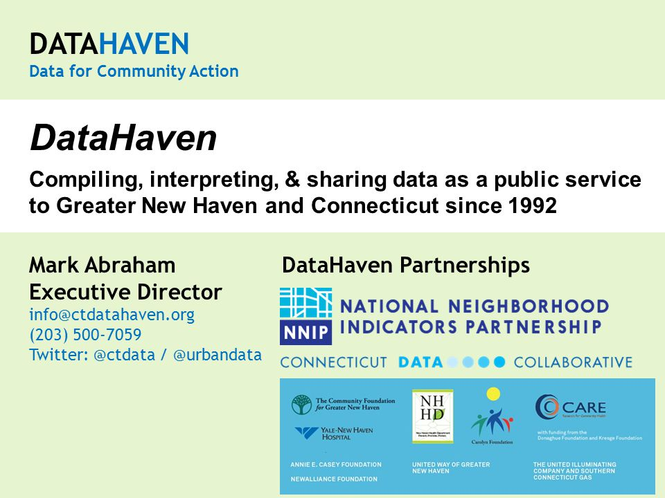 DATAHAVEN Data for Community Action Mark Abraham DataHaven Partnerships Executive Director info@ctdatahaven.org (203) 500-7059 Twitter: @ctdata / @urbandata DataHaven Compiling, interpreting, & sharing data as a public service to Greater New Haven and Connecticut since 1992