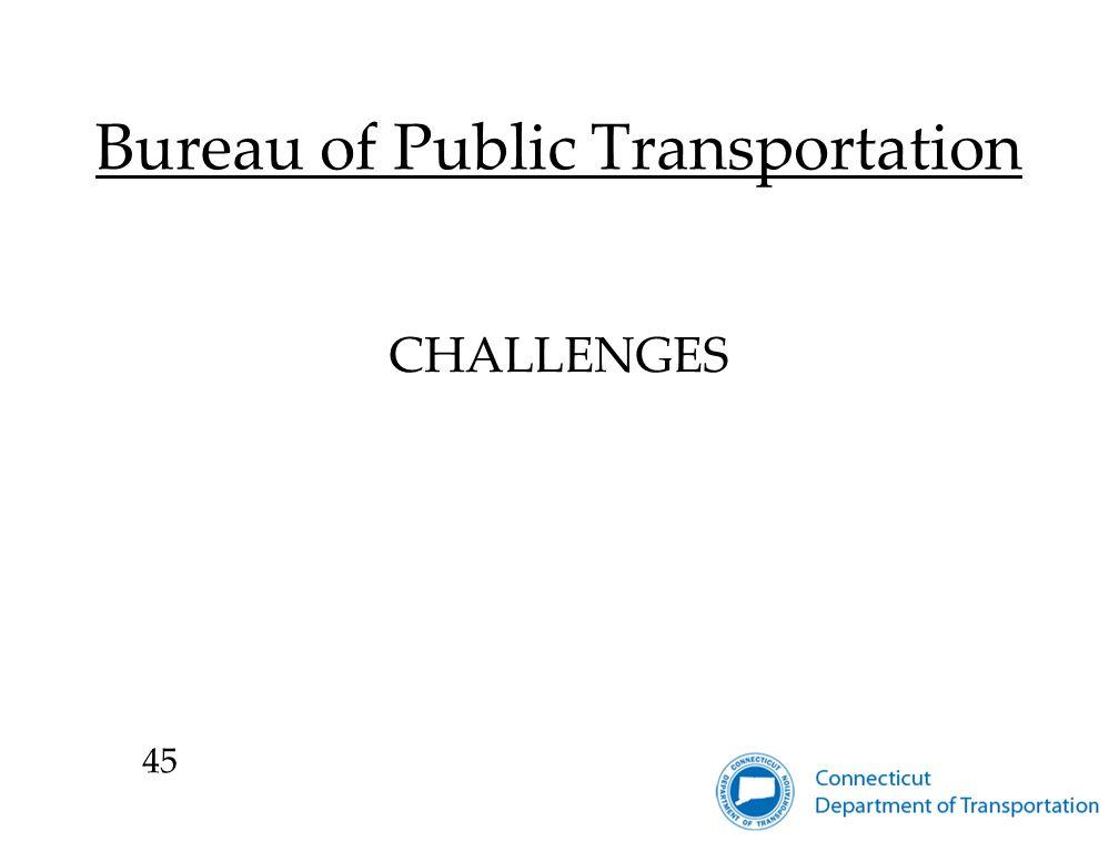 Bureau of Public Transportation CHALLENGES 45