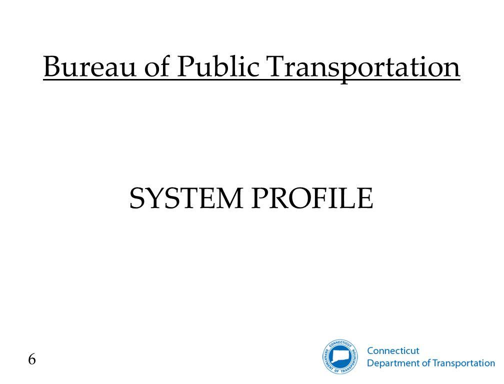 Bureau of Public Transportation SYSTEM PROFILE 6