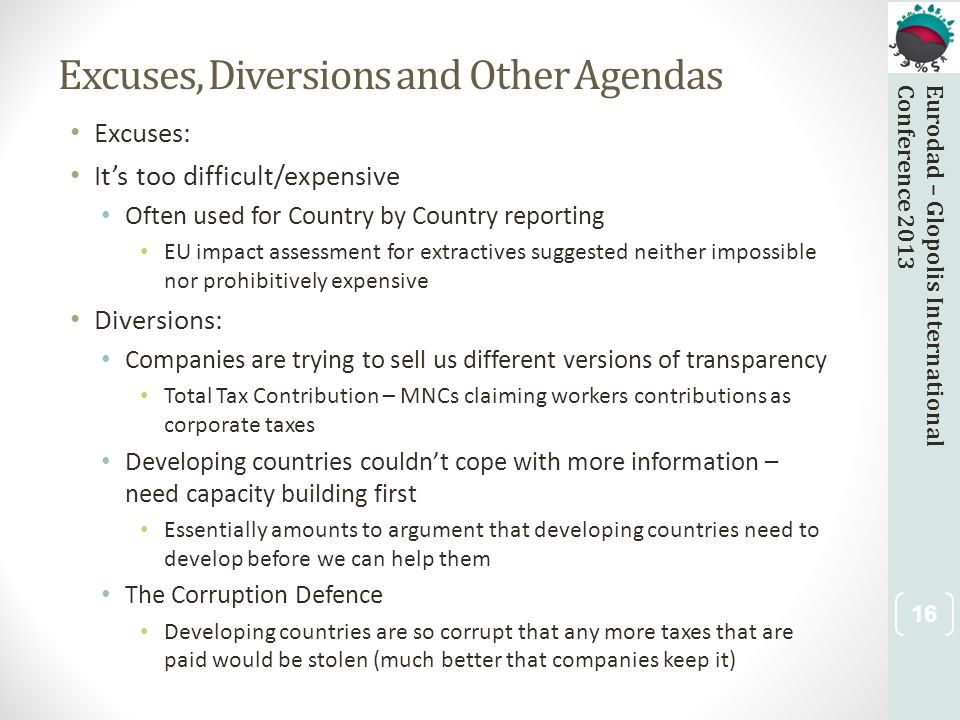 Eurodad – Glopolis InternationalConference 2013 Excuses, Diversions and Other Agendas Excuses: It's too difficult/expensive Often used for Country by