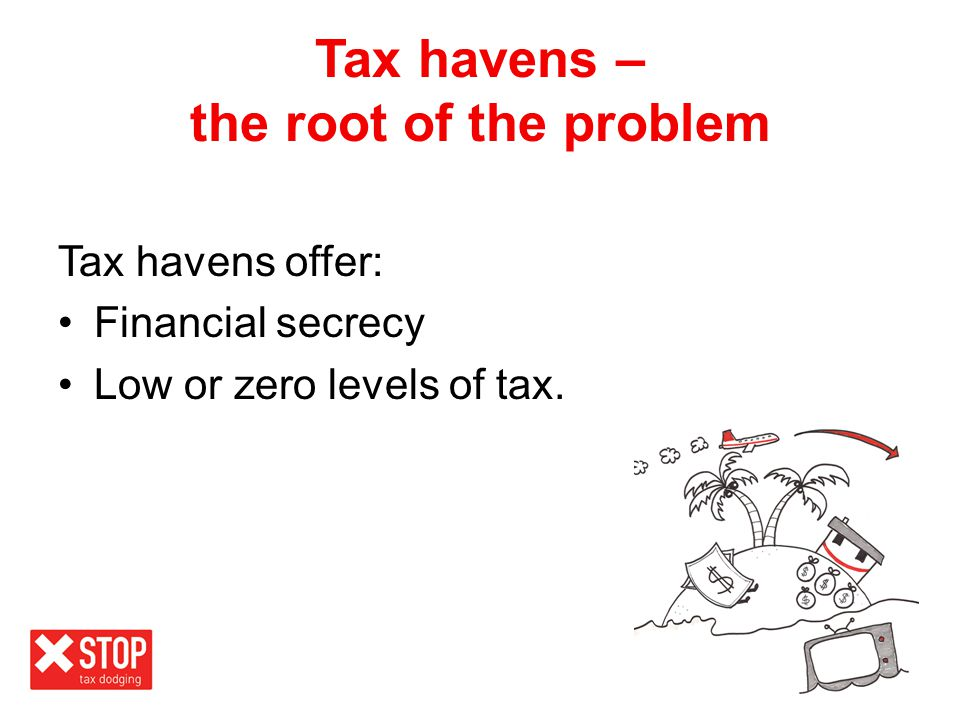The tax haven connection As much as US$32tn may be hidden in tax havens.