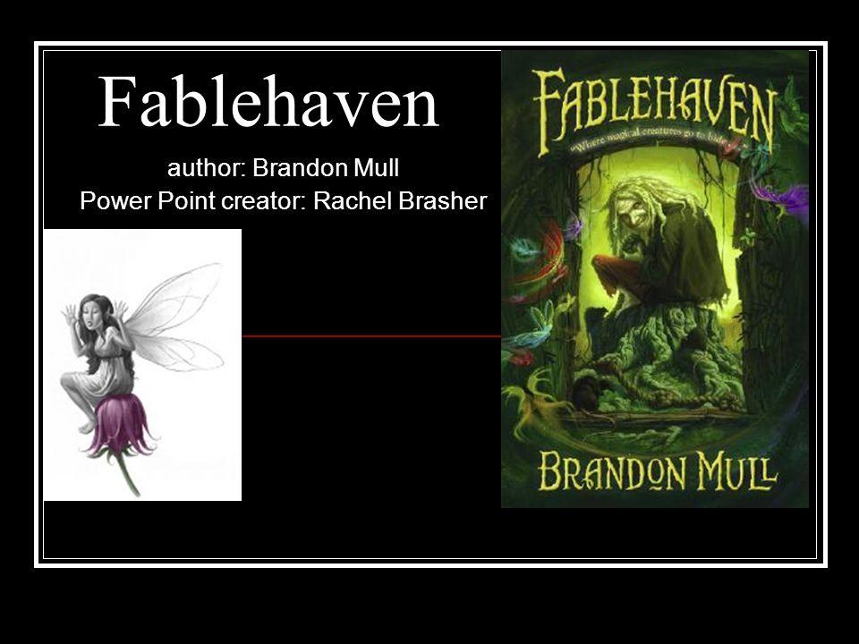 Fablehaven author: Brandon Mull Power Point creator: Rachel Brasher