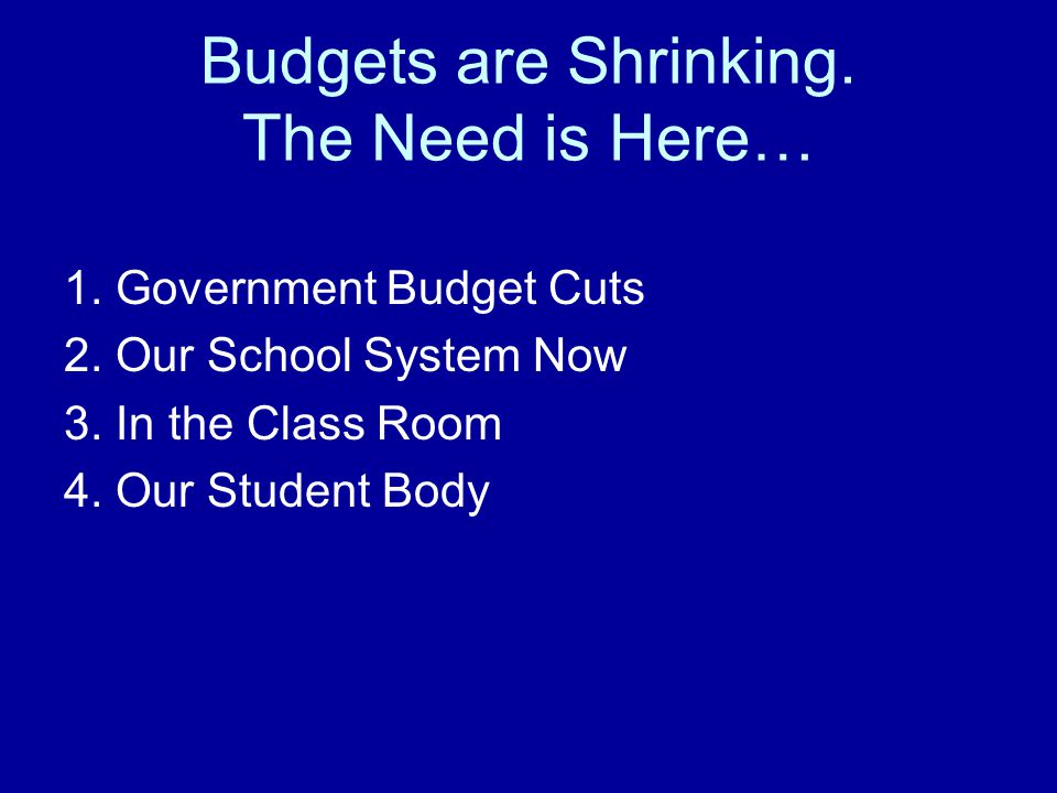 Budgets are Shrinking. The Need is Here… 1. Government Budget Cuts 2.