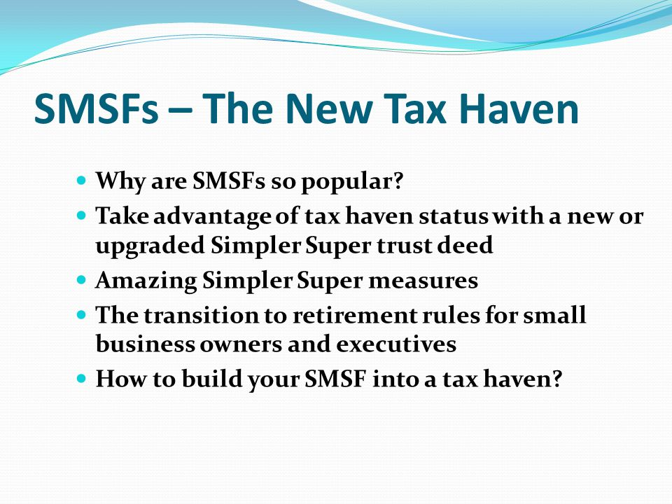 SMSFs – The New Tax Haven Why are SMSFs so popular.