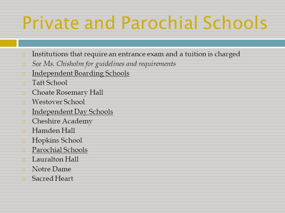 Private and Parochial Schools  Institutions that require an entrance exam and a tuition is charged  See Ms.