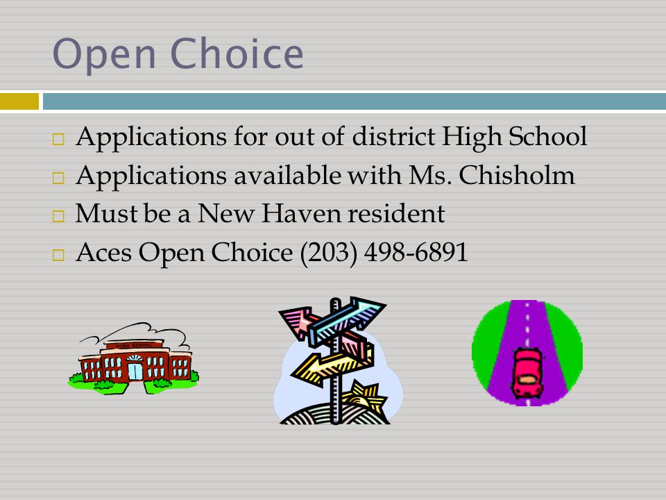 Open Choice  Applications for out of district High School  Applications available with Ms.