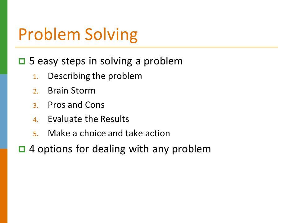 Problem Solving  5 easy steps in solving a problem 1.