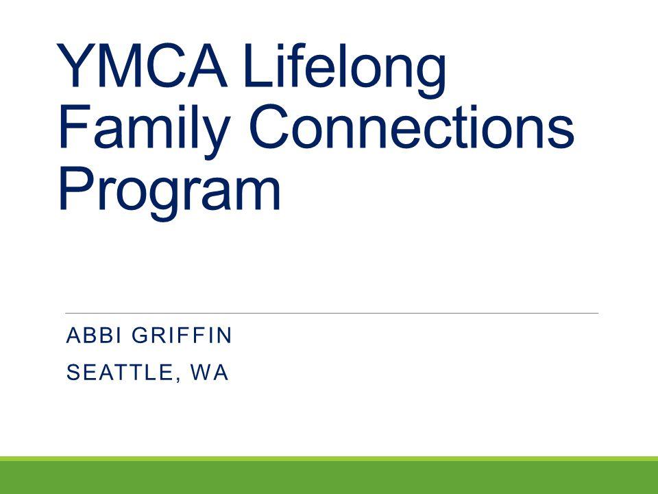 YMCA Lifelong Family Connections Program ABBI GRIFFIN SEATTLE, WA