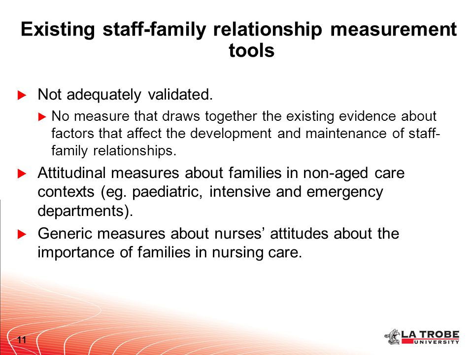 Existing staff-family relationship measurement tools  Not adequately validated.  No measure that draws together the existing evidence about factors