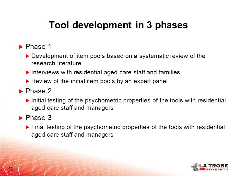Tool development in 3 phases  Phase 1  Development of item pools based on a systematic review of the research literature  Interviews with residenti