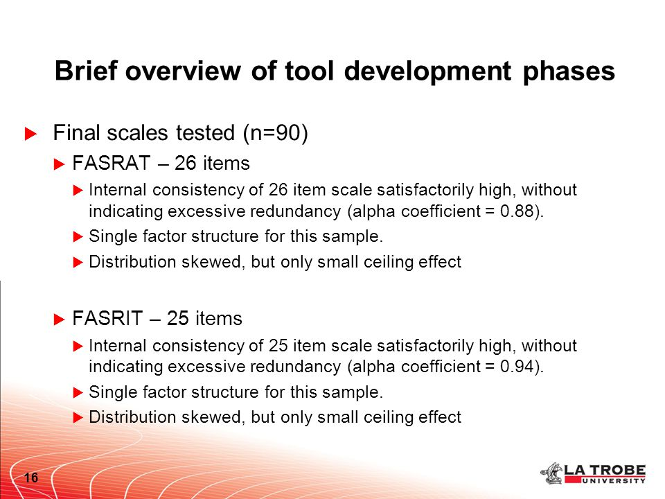 Brief overview of tool development phases  Final scales tested (n=90)  FASRAT – 26 items  Internal consistency of 26 item scale satisfactorily high