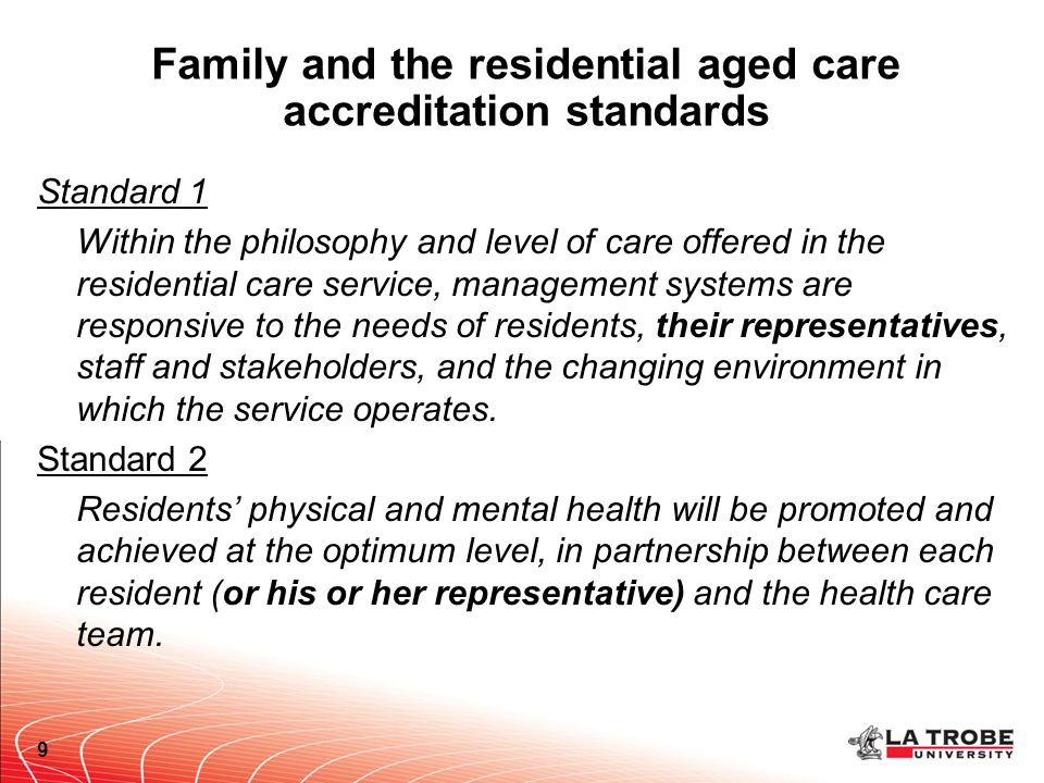 Family and the residential aged care accreditation standards Standard 1 Within the philosophy and level of care offered in the residential care servic