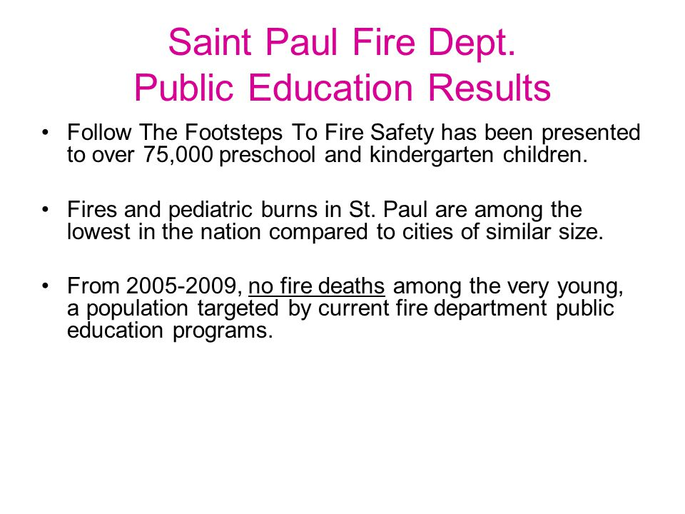 Saint Paul Fire Dept. Public Education Results Follow The Footsteps To Fire Safety has been presented to over 75,000 preschool and kindergarten childr