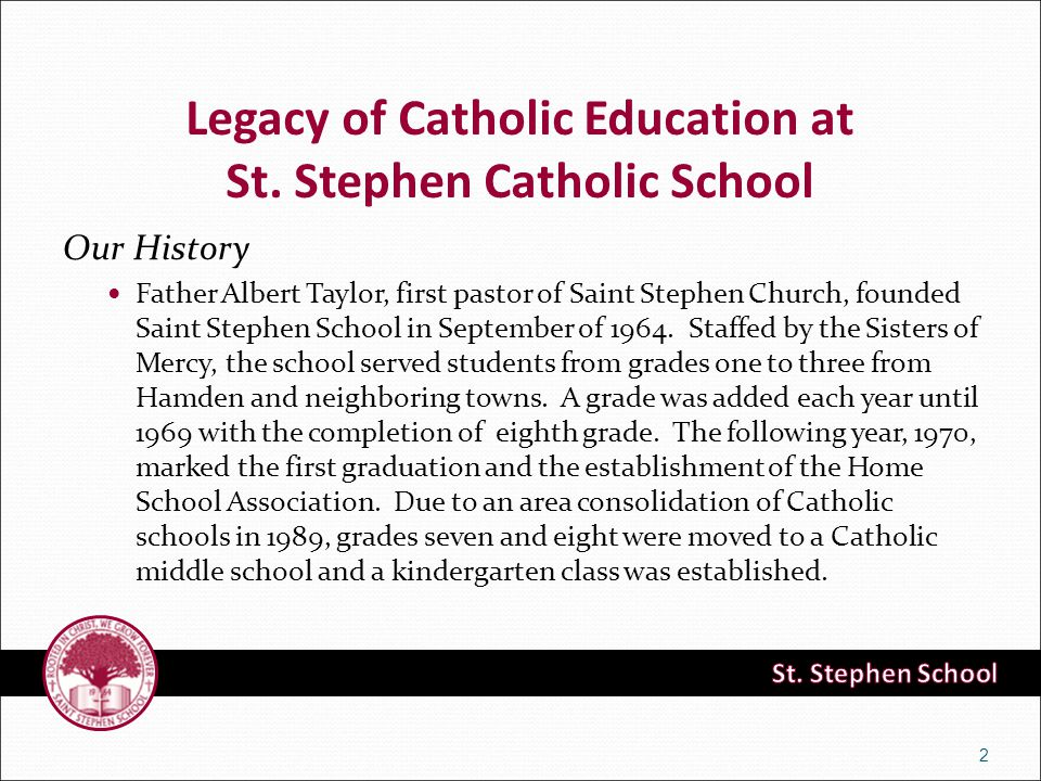 Legacy of Catholic Education at St. Stephen Catholic School Our History Father Albert Taylor, first pastor of Saint Stephen Church, founded Saint Step