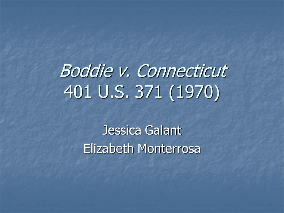 Boddie v. Connecticut 401 U.S. 371 (1970) Jessica Galant Elizabeth Monterrosa