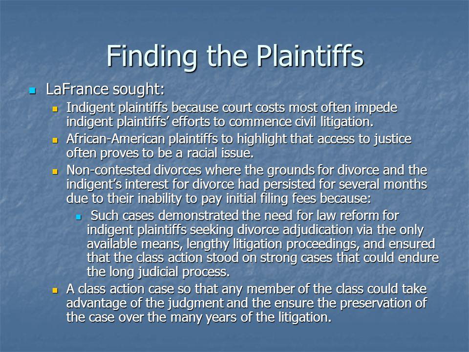 Finding the Plaintiffs LaFrance sought: LaFrance sought: Indigent plaintiffs because court costs most often impede indigent plaintiffs' efforts to commence civil litigation.