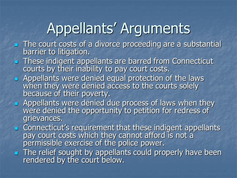 Appellants' Arguments The court costs of a divorce proceeding are a substantial barrier to litigation.