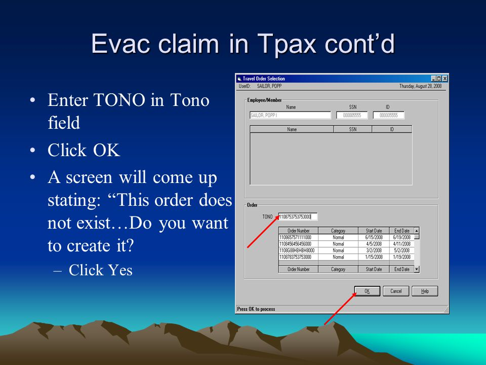 "Evac claim in Tpax cont'd Enter TONO in Tono field Click OK A screen will come up stating: ""This order does not exist…Do you want to create it? –Click"