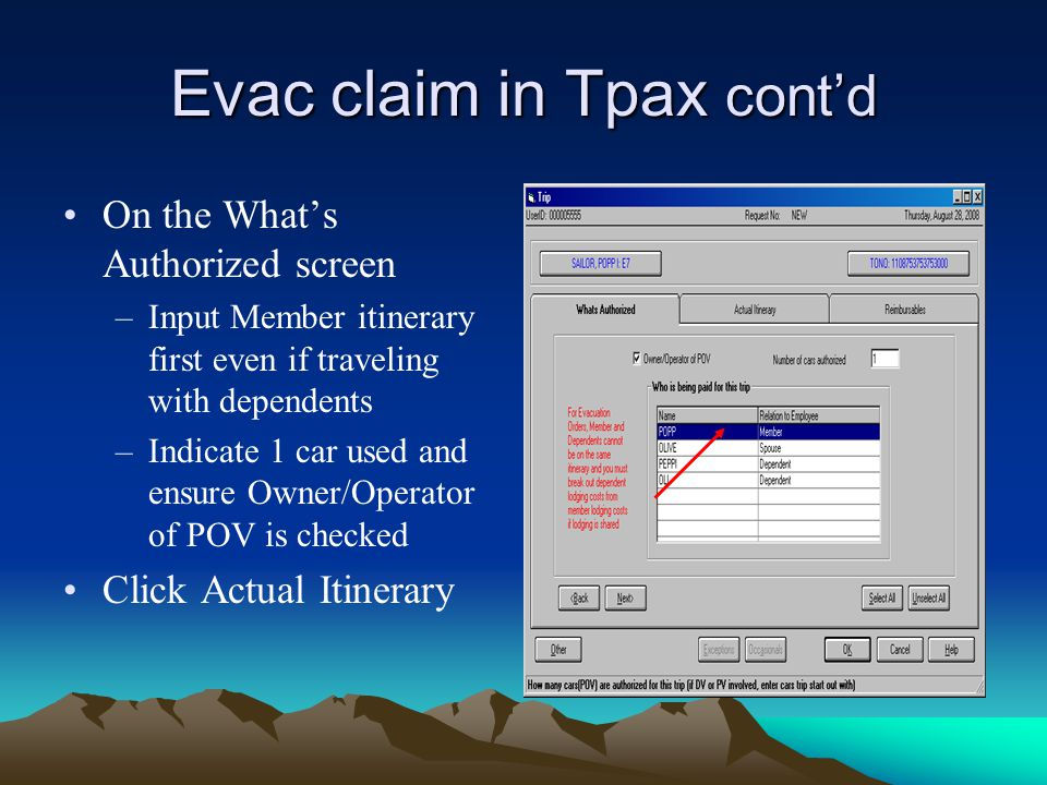 Evac claim in Tpax cont'd On the What's Authorized screen –Input Member itinerary first even if traveling with dependents –Indicate 1 car used and ens