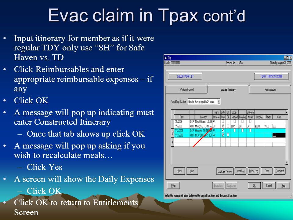 "Evac claim in Tpax cont'd Input itinerary for member as if it were regular TDY only use ""SH"" for Safe Haven vs. TD Click Reimbursables and enter appro"