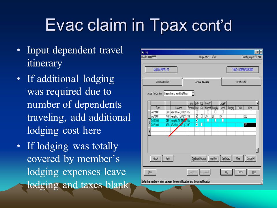 Evac claim in Tpax cont'd Input dependent travel itinerary If additional lodging was required due to number of dependents traveling, add additional lo