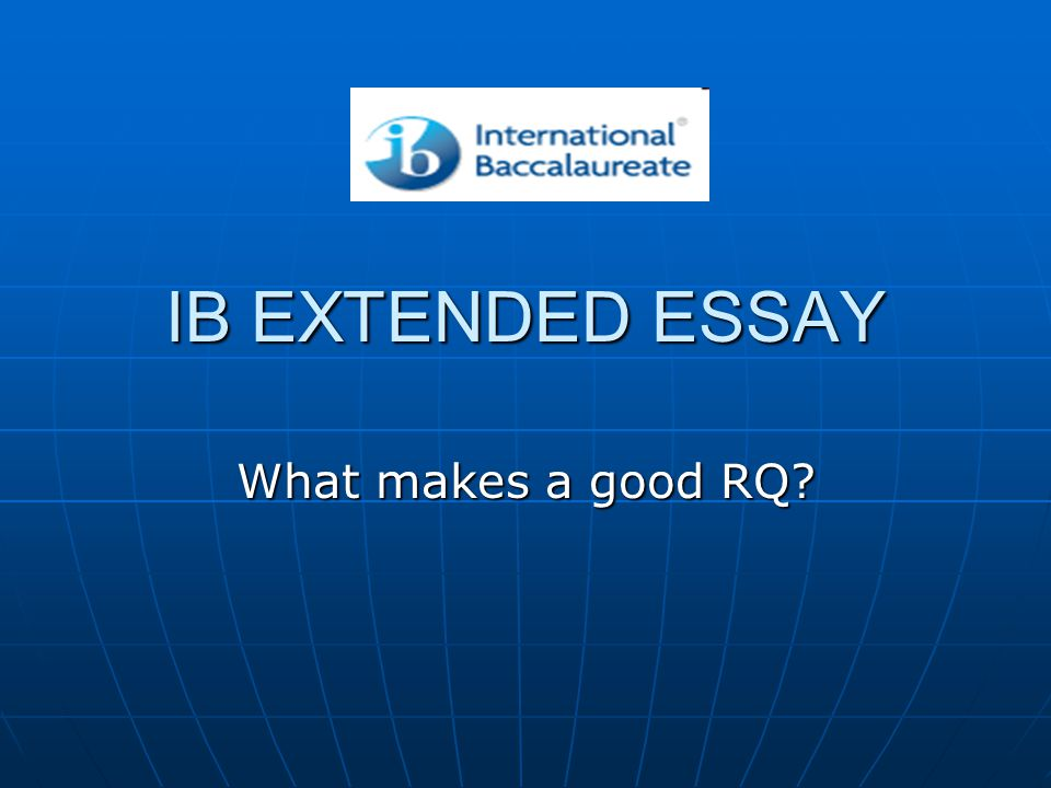 IB EXTENDED ESSAY What makes a good RQ
