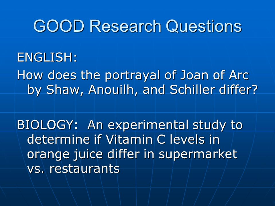 GOOD Research Questions ENGLISH: How does the portrayal of Joan of Arc by Shaw, Anouilh, and Schiller differ.