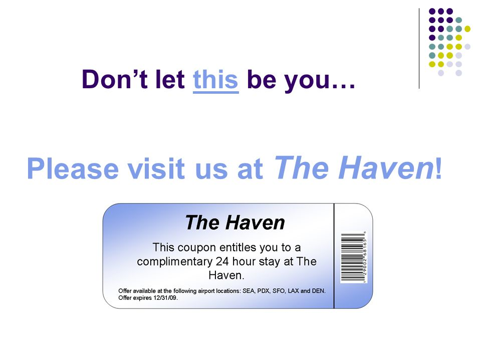 Don't let this be you…this Please visit us at The Haven !