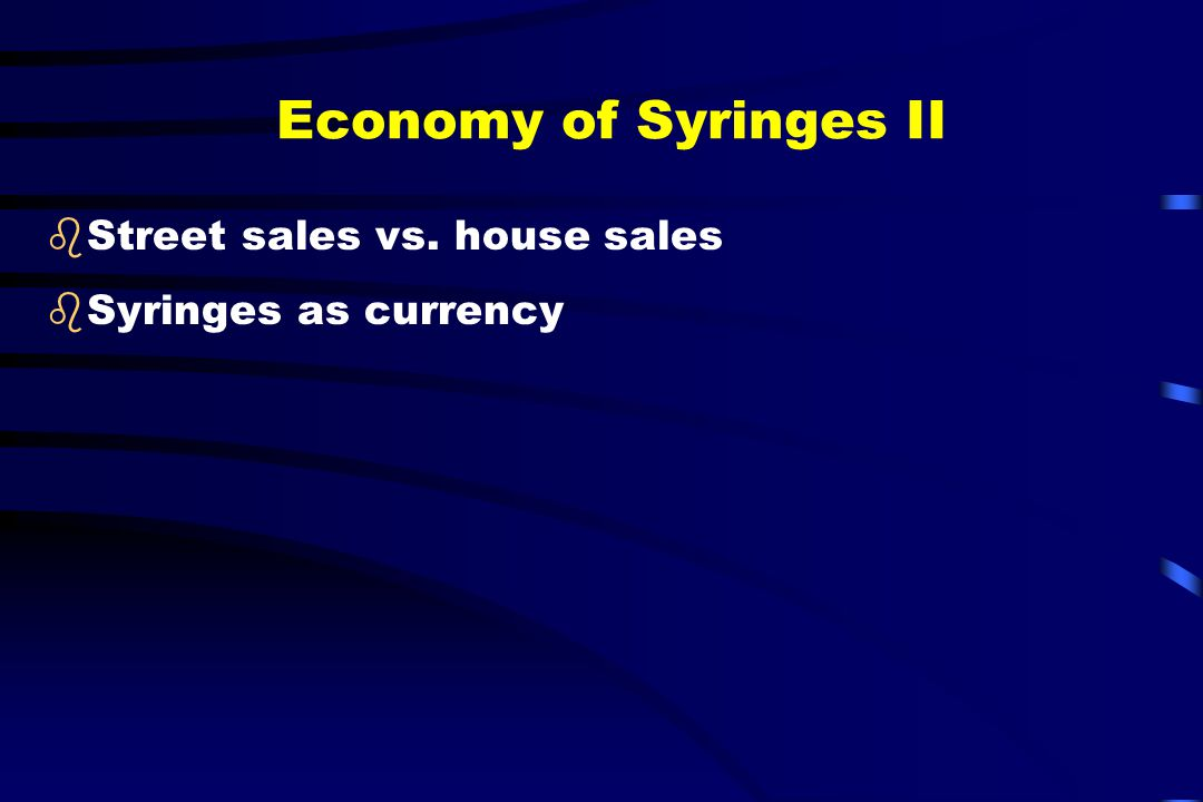 Economy of Syringes II bStreet sales vs. house sales bSyringes as currency
