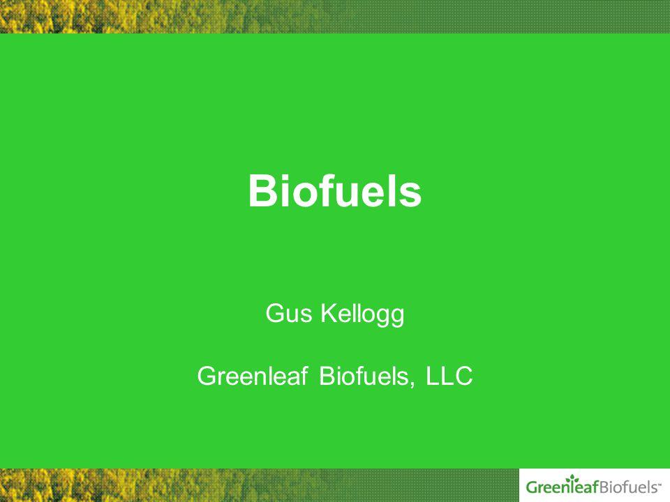 Biofuels Gus Kellogg Greenleaf Biofuels, LLC