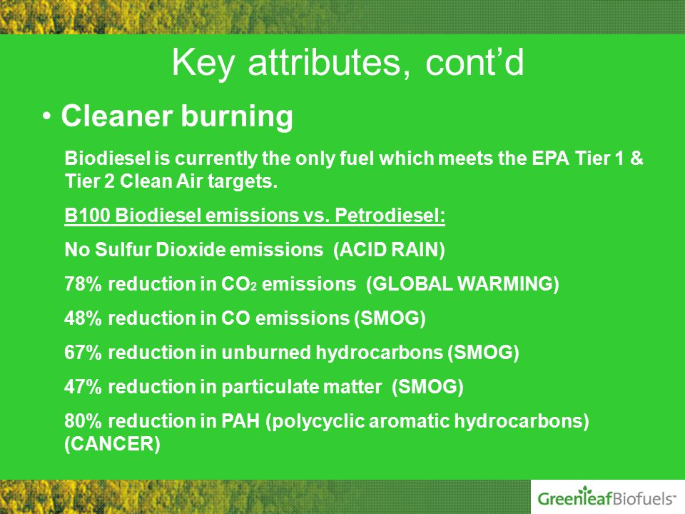 Key attributes, cont'd Biodiesel is currently the only fuel which meets the EPA Tier 1 & Tier 2 Clean Air targets.