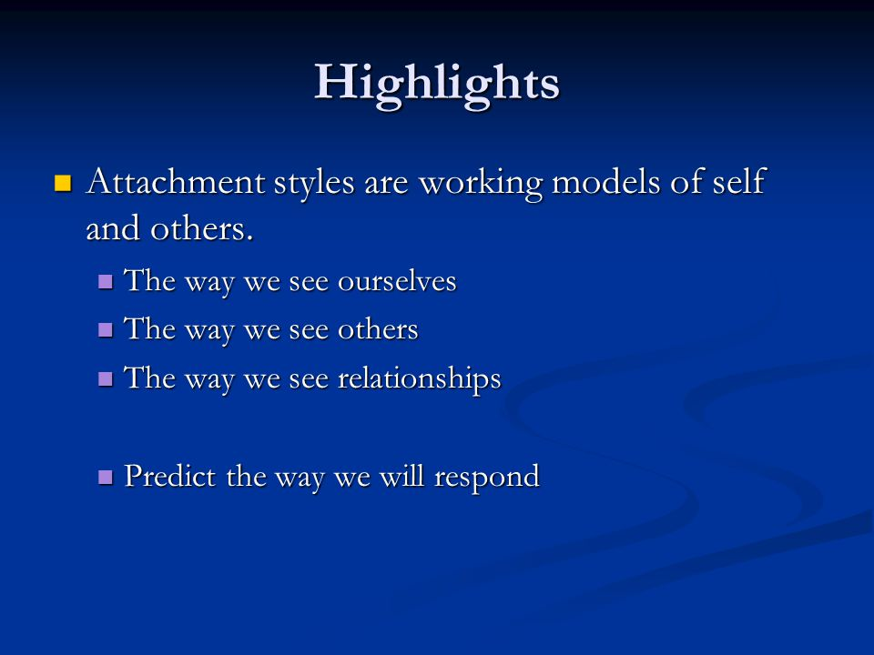Highlights Attachment styles are working models of self and others. Attachment styles are working models of self and others. The way we see ourselves