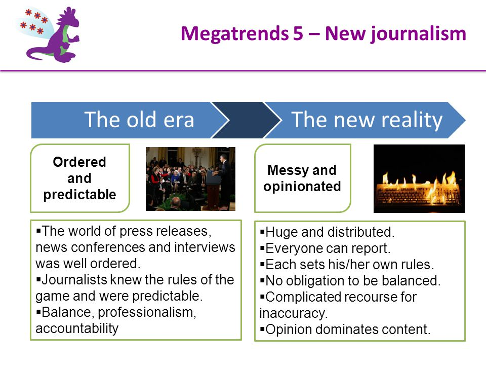 Megatrends 5 – New journalism Messy and opinionated  The world of press releases, news conferences and interviews was well ordered.