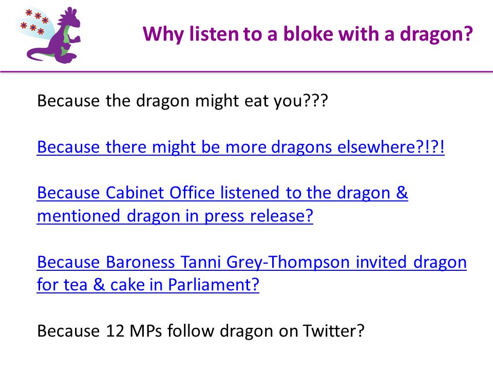 Why listen to a bloke with a dragon. Because the dragon might eat you .
