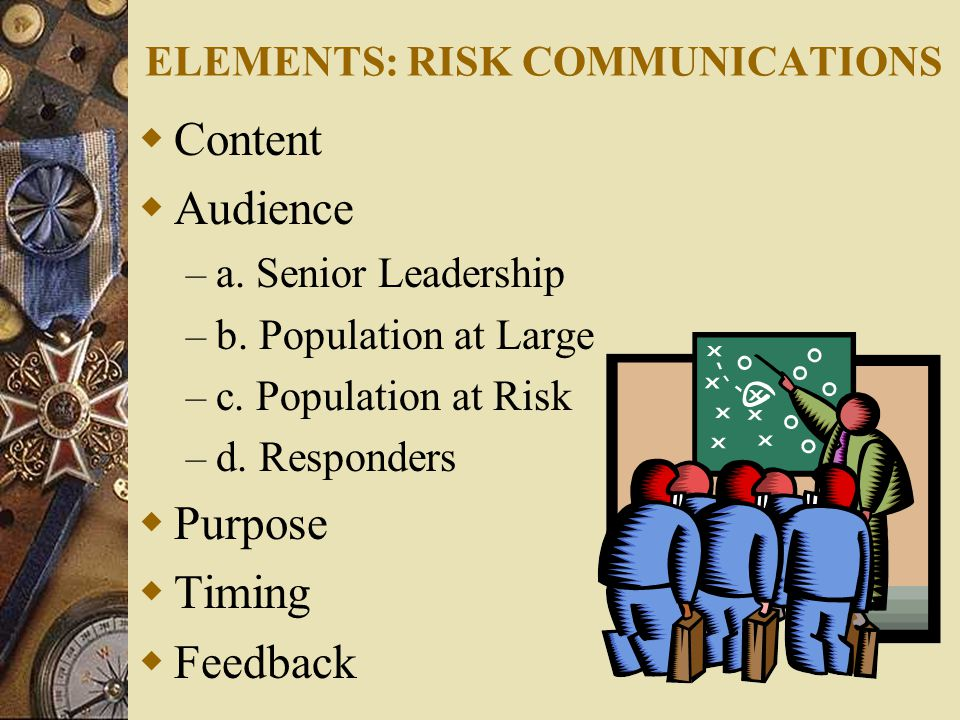 ELEMENTS: RISK COMMUNICATIONS  Content  Audience – a.