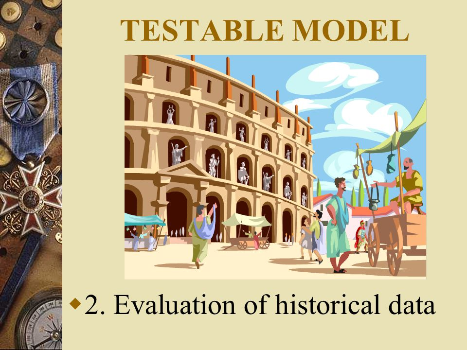 TESTABLE MODEL  2. Evaluation of historical data