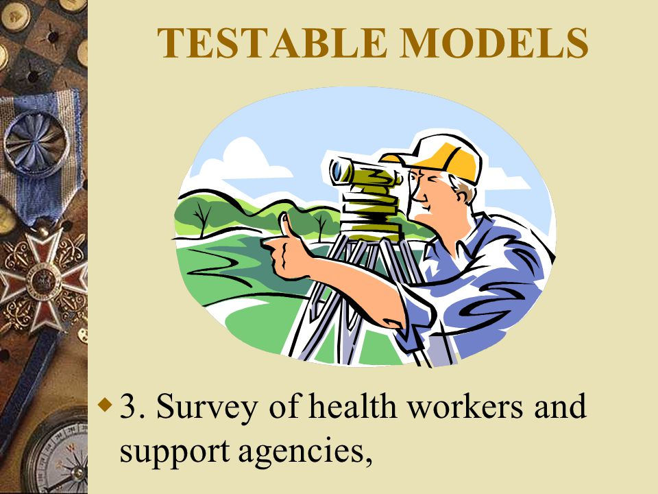 TESTABLE MODELS  3. Survey of health workers and support agencies,