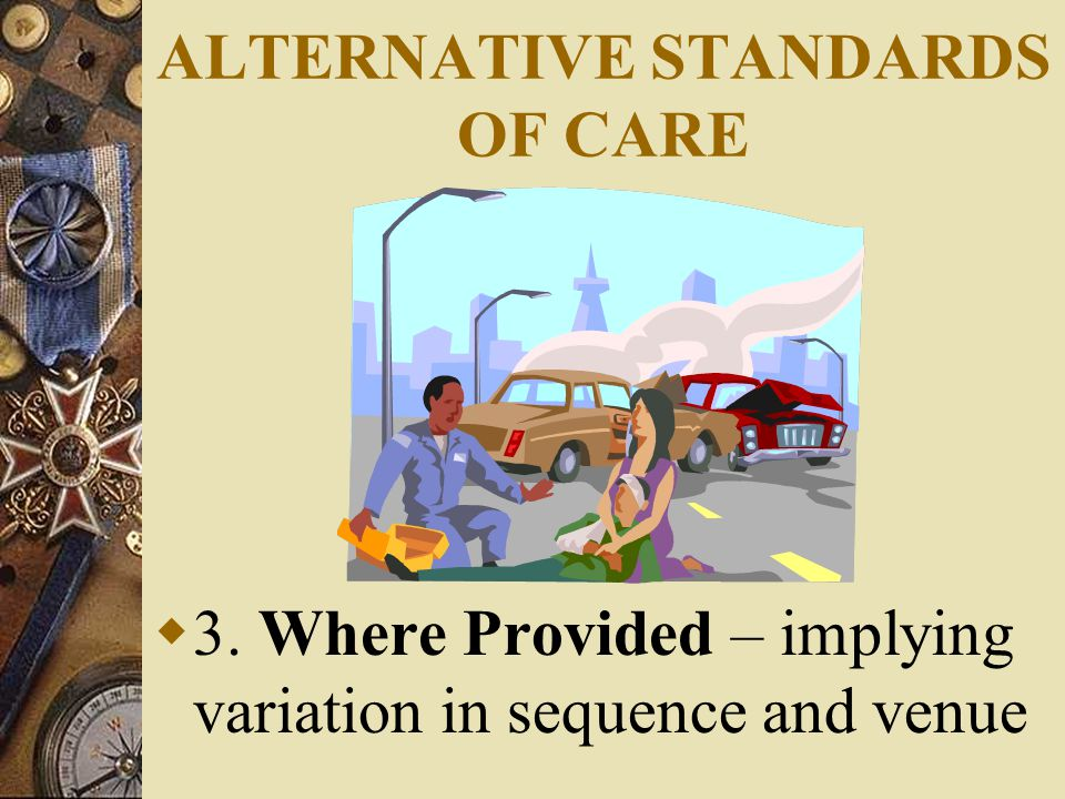 ALTERNATIVE STANDARDS OF CARE  3. Where Provided – implying variation in sequence and venue