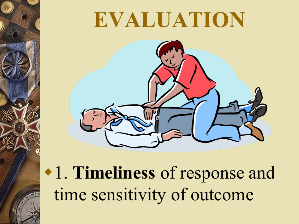 EVALUATION  1. Timeliness of response and time sensitivity of outcome