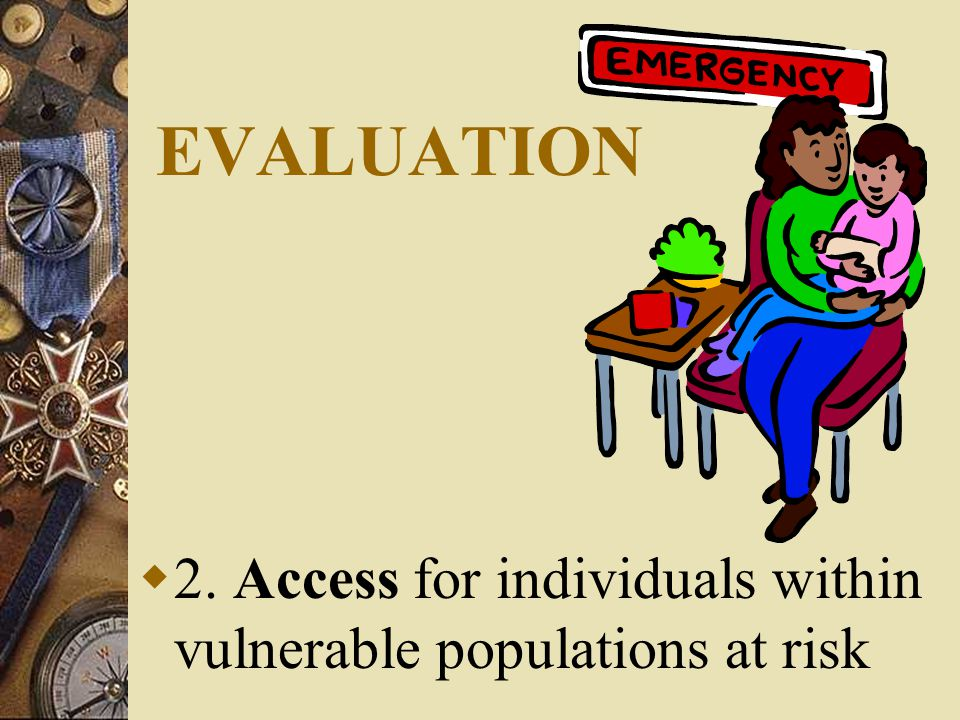 EVALUATION  2. Access for individuals within vulnerable populations at risk