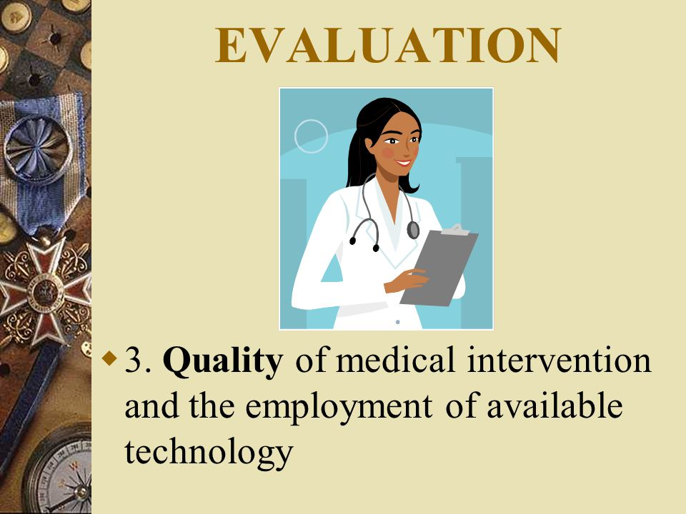 EVALUATION  3. Quality of medical intervention and the employment of available technology