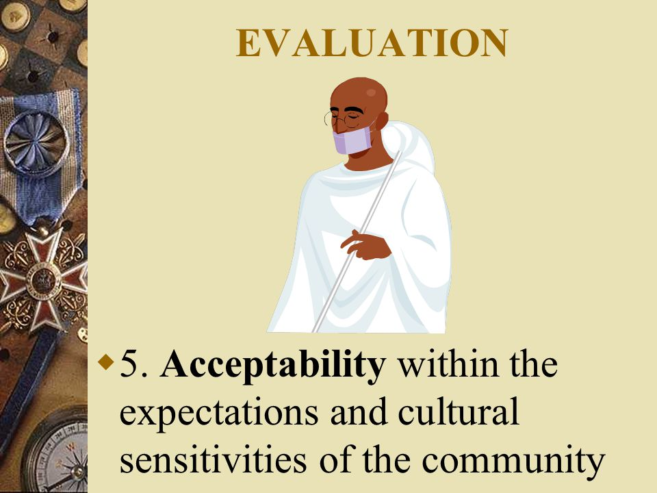 EVALUATION  5. Acceptability within the expectations and cultural sensitivities of the community