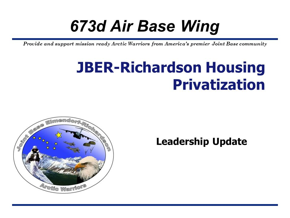673d Air Base Wing – Home of America's Arctic Warriors Project End State End StateUnits Construct New602 Major Renovations335 As-Is303 Demolish604 End State1,240 Building 3371