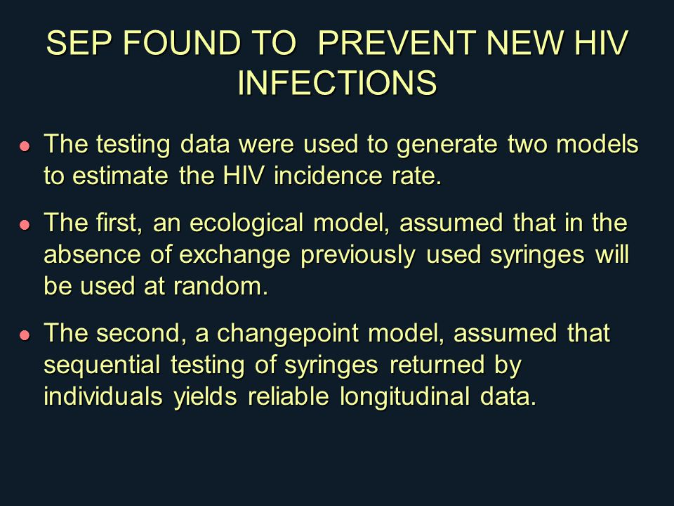 SEP FOUND TO PREVENT NEW HIV INFECTIONS l The testing data were used to generate two models to estimate the HIV incidence rate.