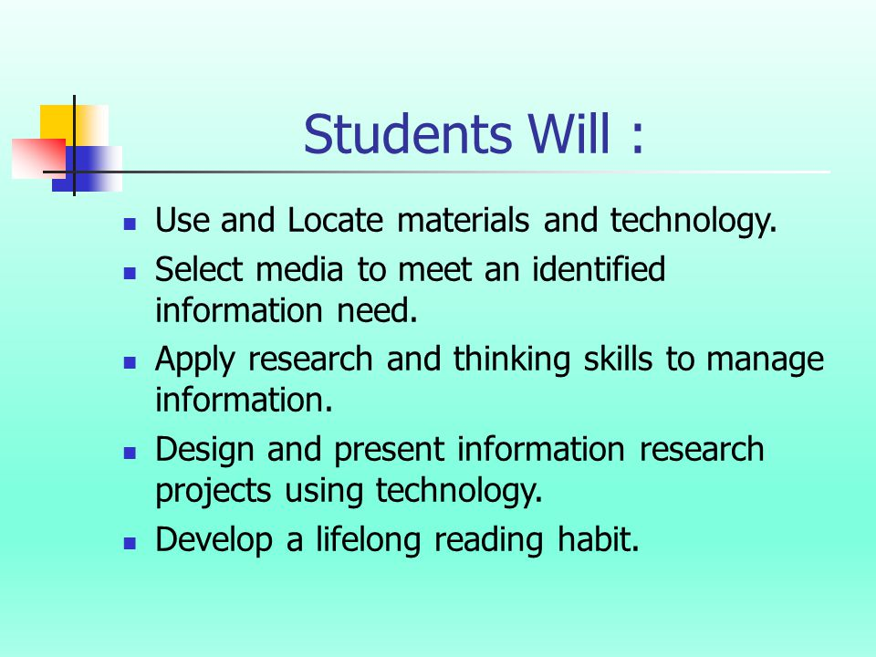 Students Will : Use and Locate materials and technology.