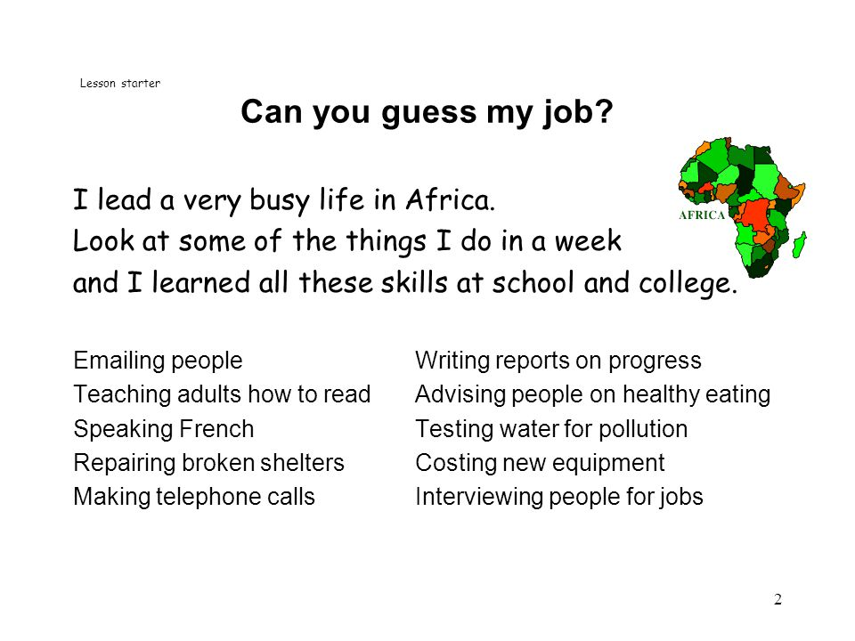 2 Can you guess my job. I lead a very busy life in Africa.